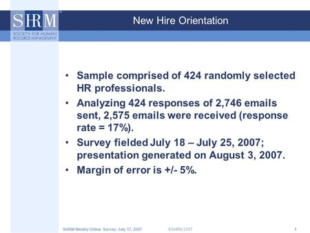 ©SHRM 2007SHRM Weekly Online Survey: July 17, 20071 New Hire Orientation Sample comprised of 424 randomly selected HR professionals. Analyzing 424 responses.