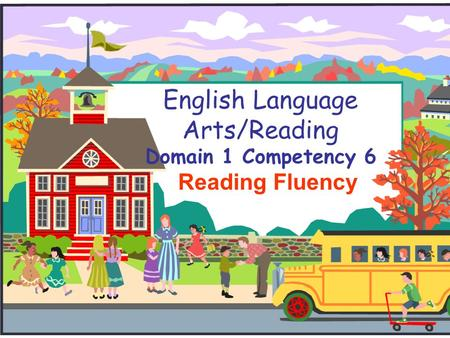 English Language Arts/Reading Domain 1 Competency 6 Reading Fluency.