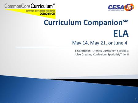 May 14, May 21, or June 4 Lisa Arneson, Literacy Curriculum Specialist Julee Dredske, Curriculum Specialist/Title III 1.
