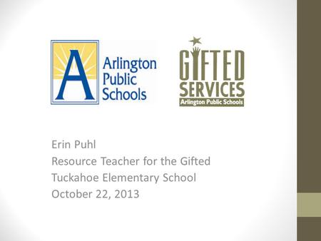 Erin Puhl Resource Teacher for the Gifted Tuckahoe Elementary School October 22, 2013.