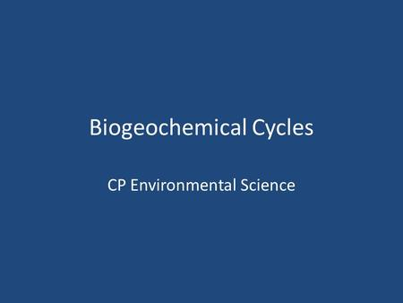 Biogeochemical Cycles CP Environmental Science. Biogeochemical Cycles The chemical interactions that exist between the atmosphere, hydrosphere, geosphere,