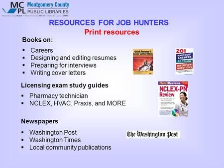 RESOURCES FOR JOB HUNTERS Books on:  Careers  Designing and editing resumes  Preparing for interviews  Writing cover letters Print resources Licensing.