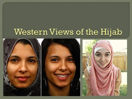  There are constant debates going on in Western societies over the meaning of the hijab, the purposes, and the dangers of wearing it.  Some countries.