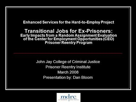 Enhanced Services for the Hard-to-Employ Project Transitional Jobs for Ex-Prisoners: Early Impacts from a Random Assignment Evaluation of the Center for.