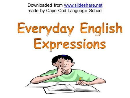 Downloaded from www.slideshare.net made by Cape Cod Language Schoolwww.slideshare.net.