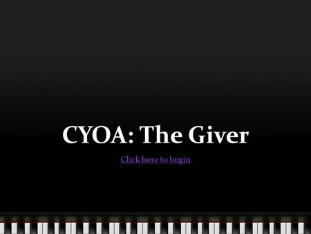 CYOA: The Giver Click here to begin. A Dark Alley You and a group of peers walk down a dark alley, lost. As you keep walking, you hear footsteps coming.