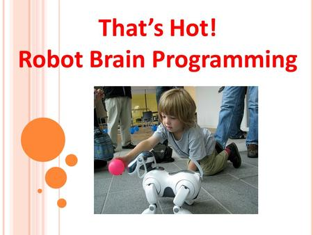 That's Hot! Robot Brain Programming