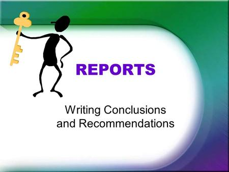 REPORTS Writing Conclusions and Recommendations. Tips for Writing Conclusions Interpret and summarize the findings. Tell what your findings (collected.