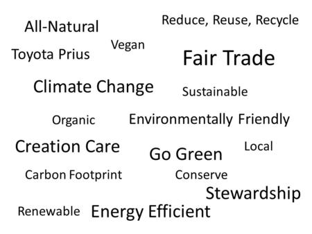 Creation Care Go Green Environmentally Friendly Fair Trade Carbon Footprint Energy Efficient Toyota Prius Reduce, Reuse, Recycle Climate Change Conserve.
