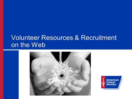 Volunteer Resources & Recruitment on the Web. Objectives Be able to locate, identify, and utilize volunteer management resources on the web. Create and.