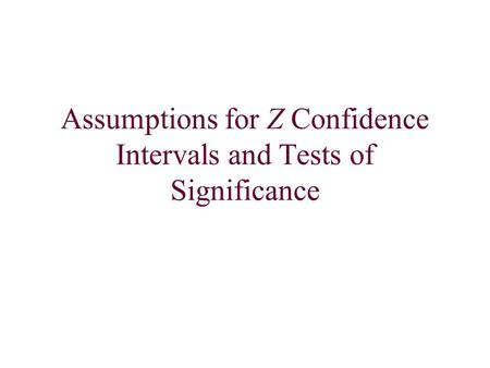 Assumptions for Z Confidence Intervals and Tests of Significance.
