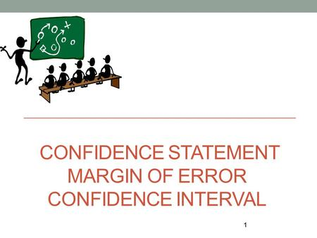 CONFIDENCE STATEMENT MARGIN OF ERROR CONFIDENCE INTERVAL 1.