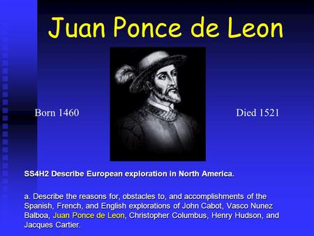 Juan Ponce de Leon SS4H2 Describe European exploration in North America. a. Describe the reasons for, obstacles to, and accomplishments of the Spanish,