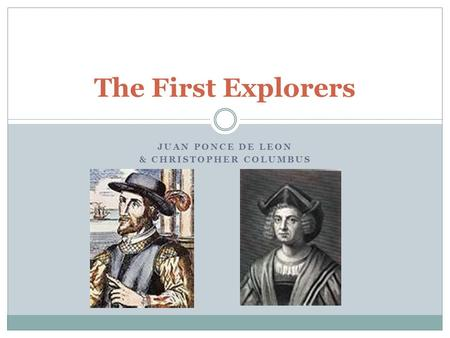 JUAN PONCE DE LEON & CHRISTOPHER COLUMBUS The First Explorers.