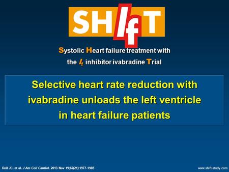 S ystolic H eart failure treatment with the I f inhibitor ivabradine T rial Selective heart rate reduction with ivabradine unloads the left ventricle in.