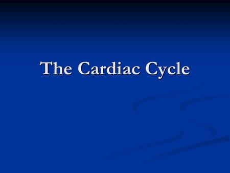 The Cardiac Cycle. The repeating pattern of contraction (systole) and relaxation (diastole) of the heart The repeating pattern of contraction (systole)