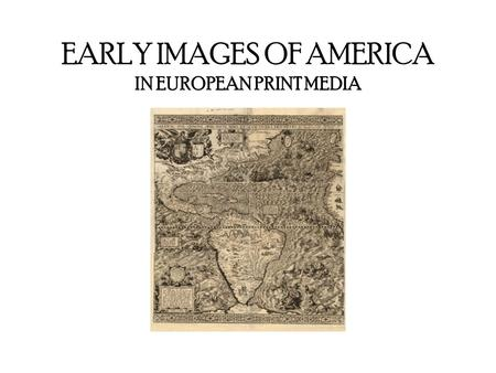 EARLY IMAGES OF AMERICA IN EUROPEAN PRINT MEDIA