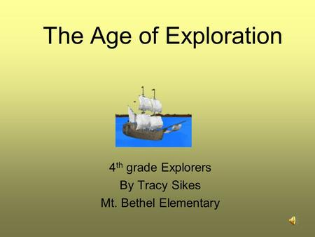 The Age of Exploration 4 th grade Explorers By Tracy Sikes Mt. Bethel Elementary.