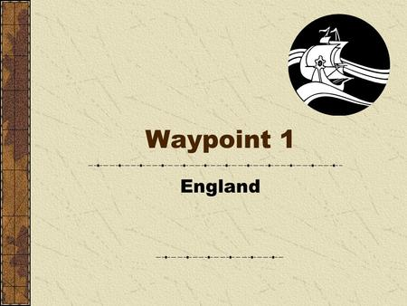 Waypoint 1 England. Christopher Newport was a famous explorer who sailed from England His motivation was to discover riches and to find a western route.