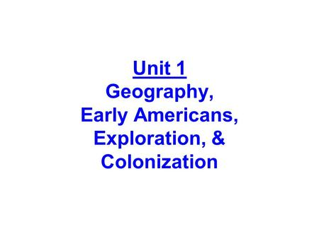 Unit 1 Geography, Early Americans, Exploration, & Colonization.