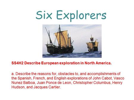 Six Explorers SS4H2 Describe European exploration in North America.