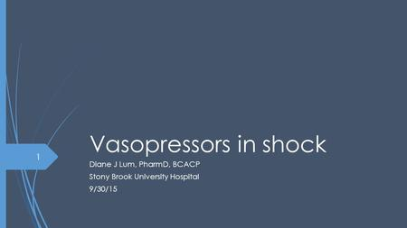 Vasopressors in shock Diane J Lum, PharmD, BCACP Stony Brook University Hospital 9/30/15 1.