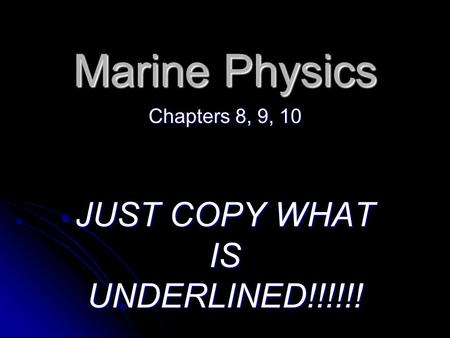Marine Physics Chapters 8, 9, 10 JUST COPY WHAT IS UNDERLINED!!!!!!