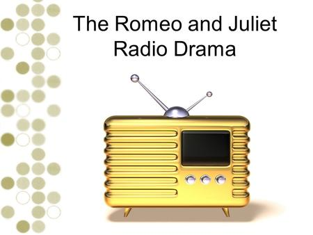 The Romeo and Juliet Radio Drama. Your Programming Guide During this lesson, your group will complete the following tasks. Click each one in turn to work.