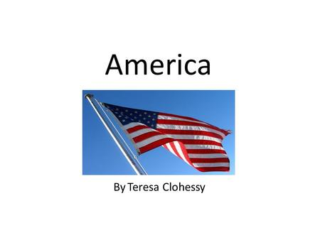 America By Teresa Clohessy. Introduction America was found by Italian Christopher Columbus in 1492. It is about 519 years old. The population is 307,006,550.