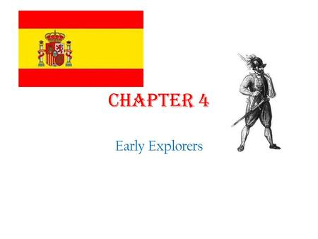 Chapter 4 Early Explorers. Section 1 First Steps in a New Land Christopher Columbus- 1492 Italian, sailing for Spain Discovered new land, thought he was.