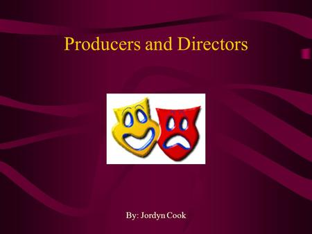 Producers and Directors By: Jordyn Cook. Summary Producers select plays or scripts, arrange financing, and make production decisions while directors interpret.