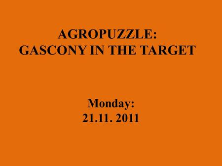 AGROPUZZLE: GASCONY IN THE TARGET Monday: 21.11. 2011.