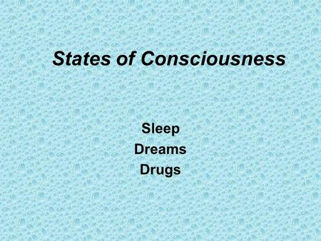 States of Consciousness Sleep Dreams Drugs. Free Write On a piece of paper (you will turn this in), please write one paragraph for each: –Sleep Why.