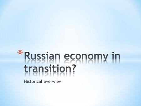 Historical overwiev. * Transitional economy * Historical review.