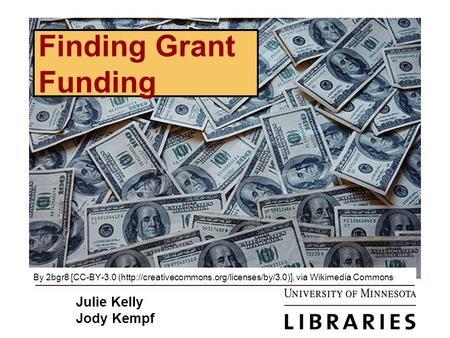 Finding Grant Funding By 2bgr8 [CC-BY-3.0 (http://creativecommons.org/licenses/by/3.0)], via Wikimedia Commons Julie Kelly Jody Kempf.