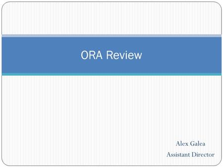 Alex Galea Assistant Director ORA Review. Grant Instructions: RFA or PA Read through the guidelines carefully Make notes on specifications in the announcement,