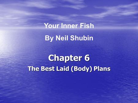 Chapter 6 The Best Laid (Body) Plans Your Inner Fish By Neil Shubin.