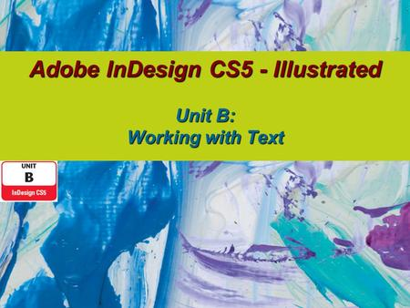 Adobe InDesign CS5 - Illustrated Unit B: Working with Text.