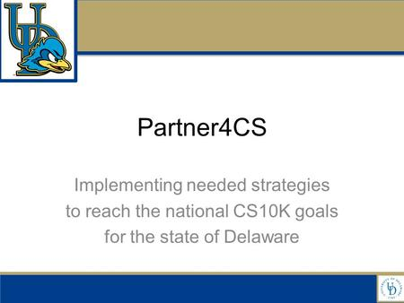 Partner4CS Implementing needed strategies to reach the national CS10K goals for the state of Delaware.