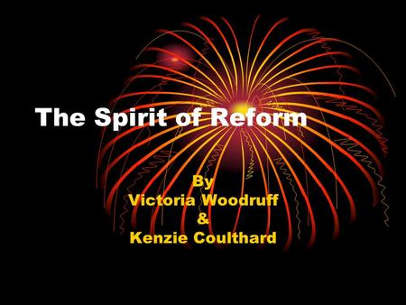 The Spirit of Reform By Victoria Woodruff & Kenzie Coulthard.