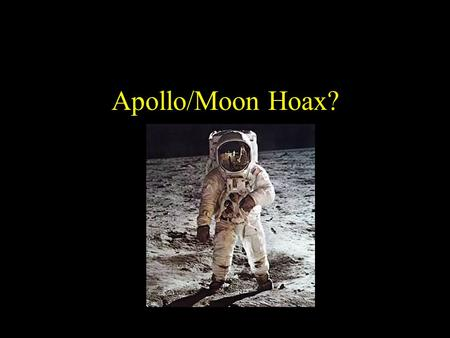 "Apollo/Moon Hoax?. What to Think? The FOX program asks the viewer to accept the testimony of their ""experts"". They cite about twenty issues that together."