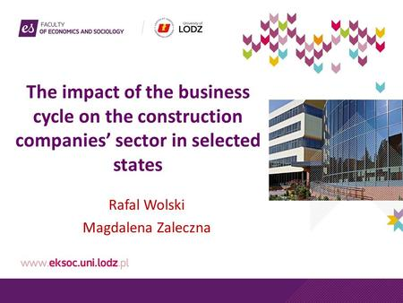 The impact of the business cycle on the construction companies' sector in selected states Rafal Wolski Magdalena Zaleczna.