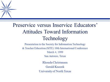Preservice versus Inservice Educators' Attitudes Toward Information Technology Presentation to the Society for Information Technology & Teacher Education.