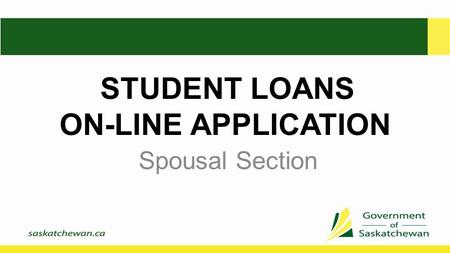 STUDENT LOANS ON-LINE APPLICATION Spousal Section.