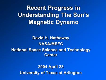 Recent Progress in Understanding The Sun's Magnetic Dynamo David H. Hathaway NASA/MSFC National Space Science and Technology Center 2004 April 28 University.