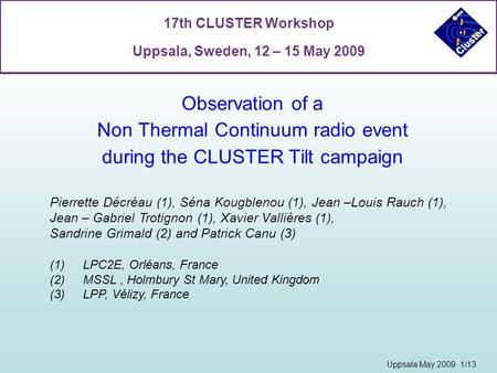 Observation of a Non Thermal Continuum radio event during the CLUSTER Tilt campaign 17th CLUSTER Workshop Uppsala, Sweden, 12 – 15 May 2009 Uppsala May.