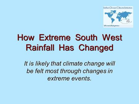 How Extreme South West Rainfall Has Changed It is likely that climate change will be felt most through changes in extreme events.