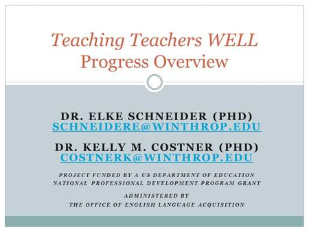 DR. ELKE SCHNEIDER (PHD) DR. KELLY M. COSTNER (PHD) PROJECT FUNDED BY A US DEPARTMENT OF EDUCATION NATIONAL.
