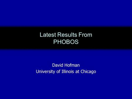 Latest Results From PHOBOS David Hofman University of Illinois at Chicago.