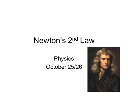 Newton's 2 nd Law Physics October 25/26. Objectives 1.State the relationship between acceleration, mass and net force 2.Evaluate how the relationship.